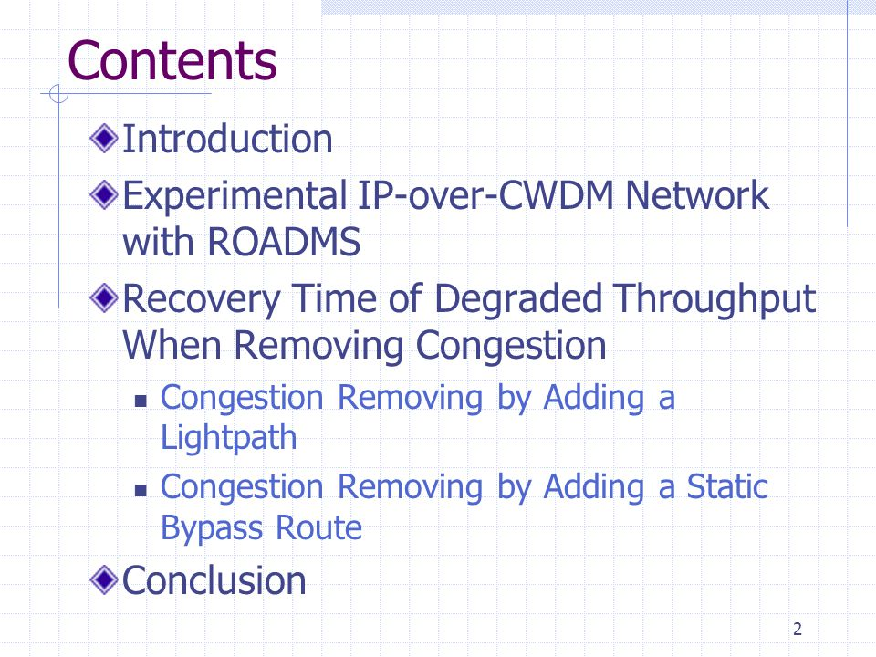 2 Contents Introduction Experimental IP-over-CWDM Network with ROADMS Recovery Time of Degraded Throughput When Removing Congestion Congestion Removin