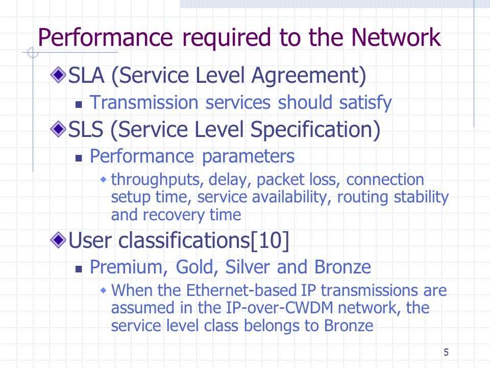 5 Performance required to the Network SLA (Service Level Agreement) Transmission services should satisfy SLS (Service Level Specification) Performance