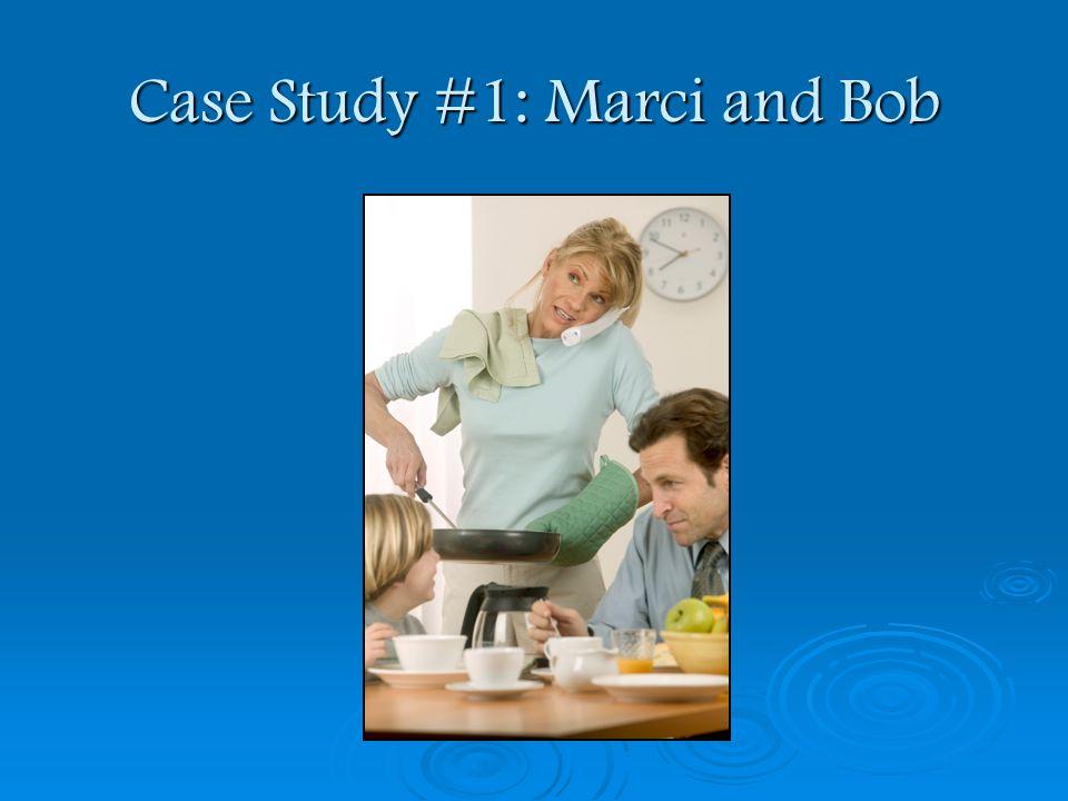 Case Study #1: Marci and Bob