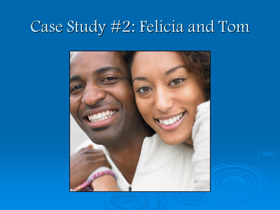 Case Study #2: Felicia and Tom