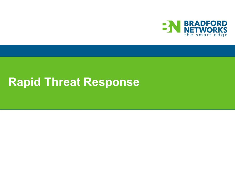 © 2013 Bradford Networks. All rights reserved. Rapid Threat Response