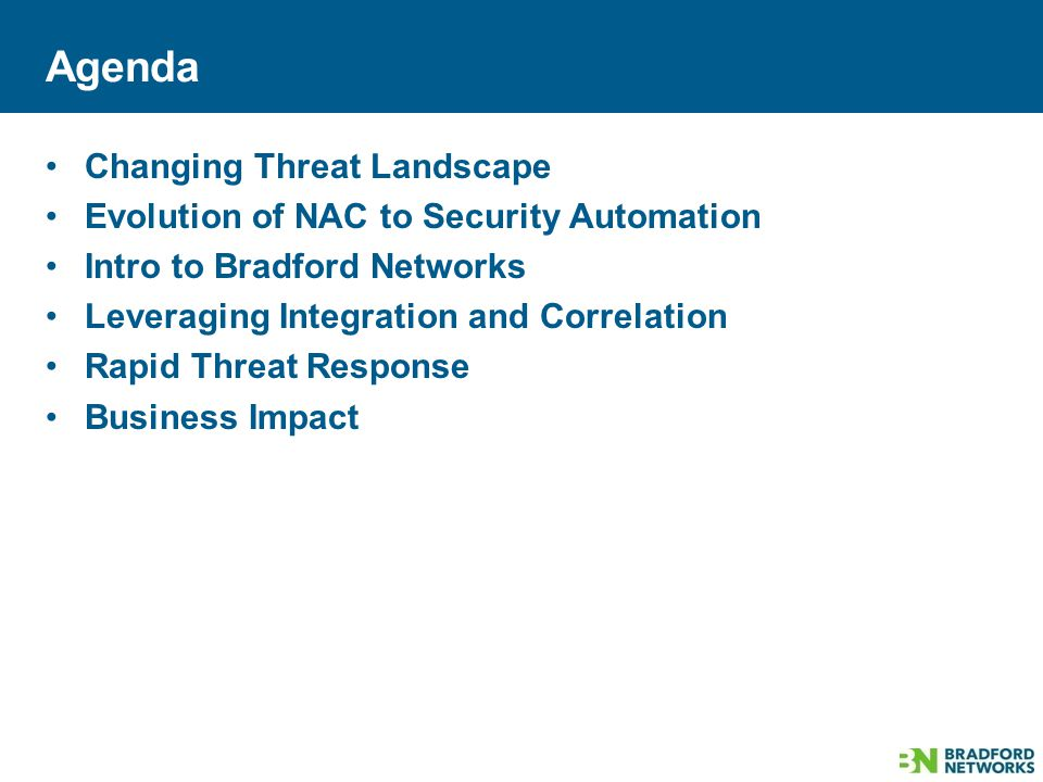Agenda Changing Threat Landscape Evolution of NAC to Security Automation Intro to Bradford Networks Leveraging Integration and Correlation Rapid Threat Response Business Impact