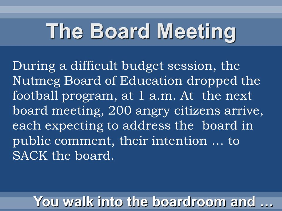 The Board Meeting During a difficult budget session, the Nutmeg Board of Education dropped the football program, at 1 a.m.