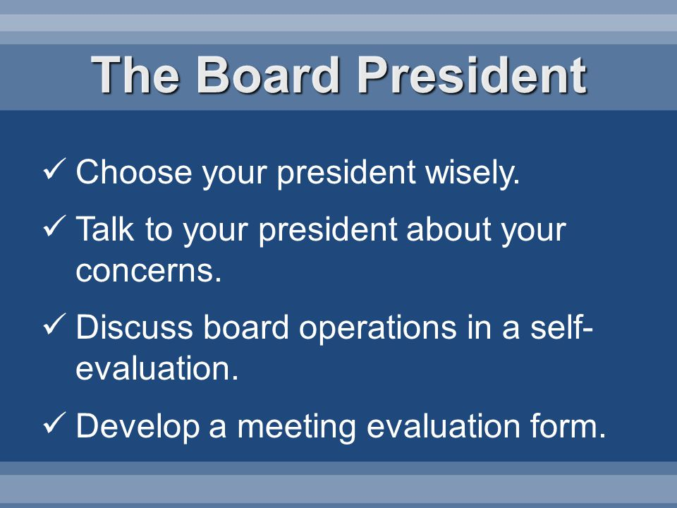 The Board President Choose your president wisely. Talk to your president about your concerns.