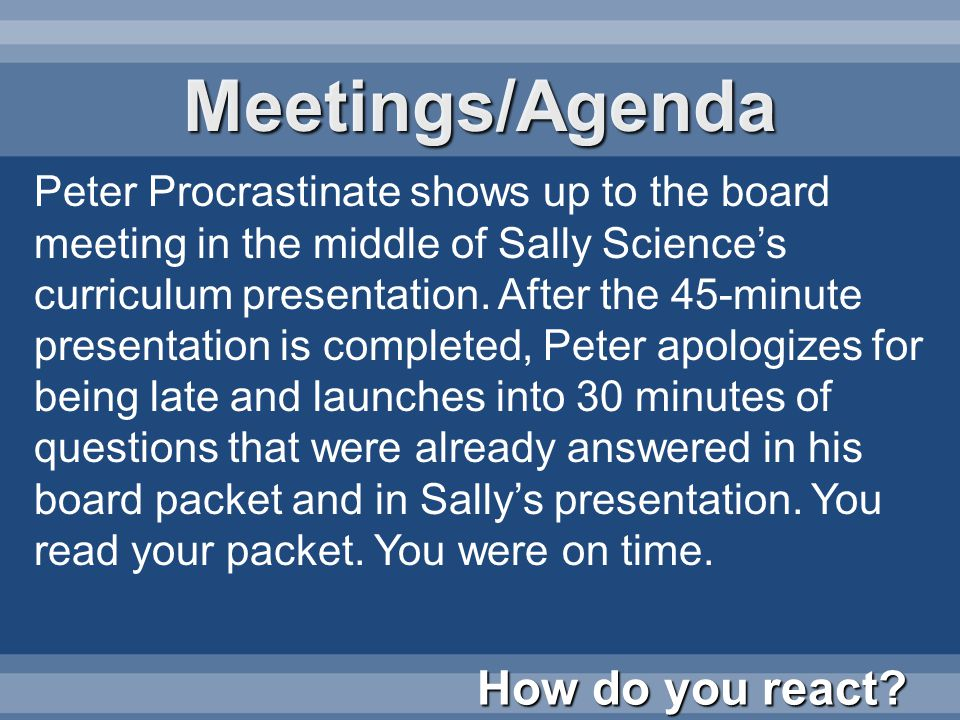 Peter Procrastinate shows up to the board meeting in the middle of Sally Sciences curriculum presentation.