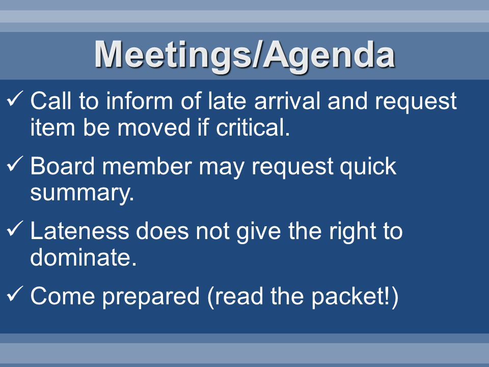 Meetings/Agenda Call to inform of late arrival and request item be moved if critical.