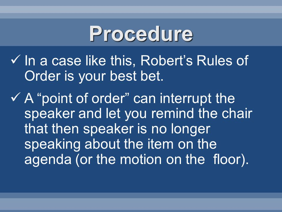 Procedure In a case like this, Roberts Rules of Order is your best bet.
