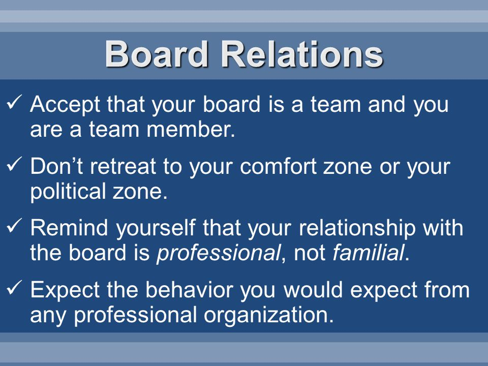 Accept that your board is a team and you are a team member.
