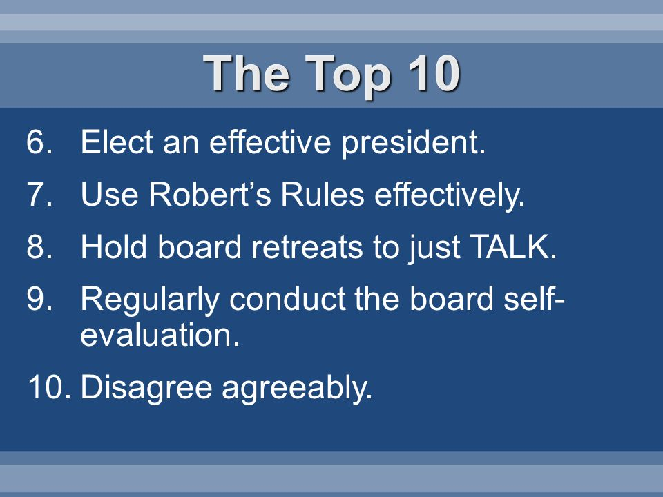 6.Elect an effective president. 7.Use Roberts Rules effectively.