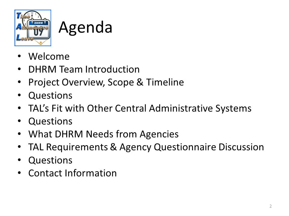 Agenda 2 Welcome DHRM Team Introduction Project Overview, Scope & Timeline Questions TALs Fit with Other Central Administrative Systems Questions What DHRM Needs from Agencies TAL Requirements & Agency Questionnaire Discussion Questions Contact Information