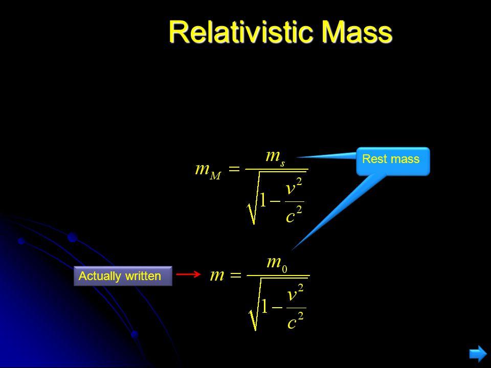 Relativistic Mass Increase Einstein made two other surprising discoveries… Einstein made two other surprising discoveries… Mass must increase with spe
