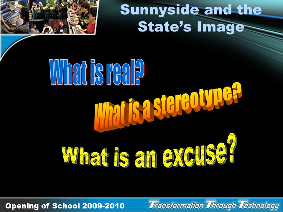 Opening of School 2009-2010 Sunnyside and the States Image Dropout factory Low funding Corrective action Low graduation rate Underperforming schools 4