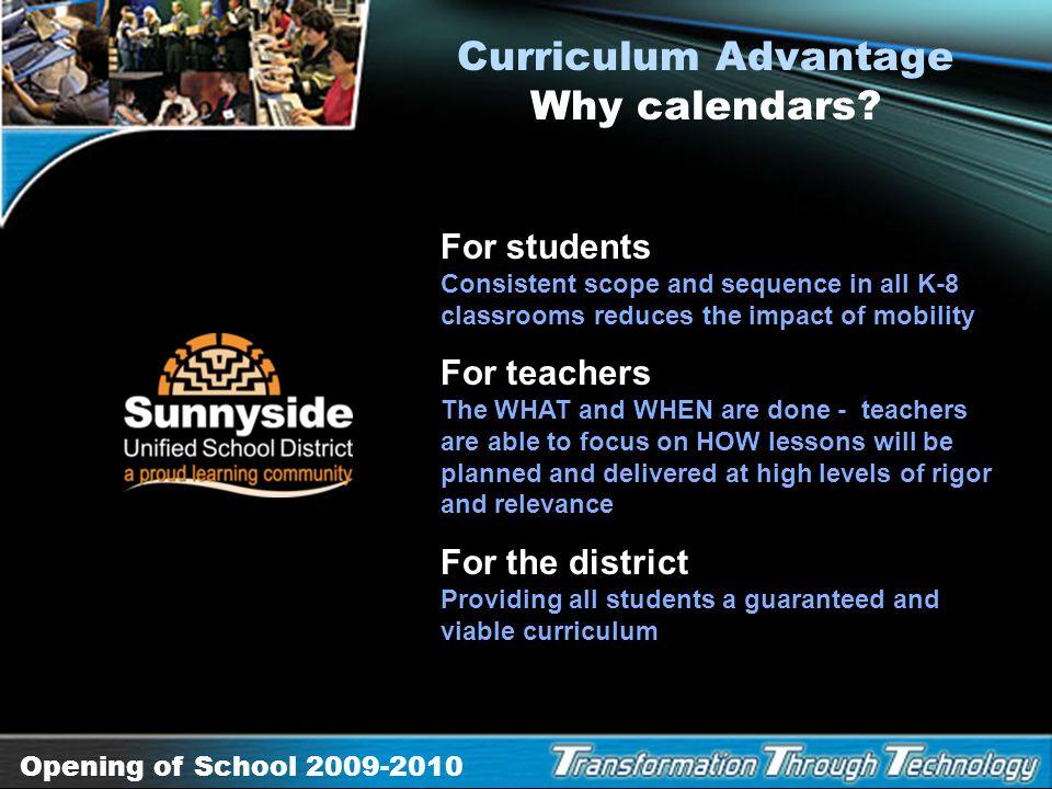 Opening of School 2009-2010 Curriculum Advantage Beyond Textbooks Sharing teacher success and creativity Essential standards: Represent a safety net o