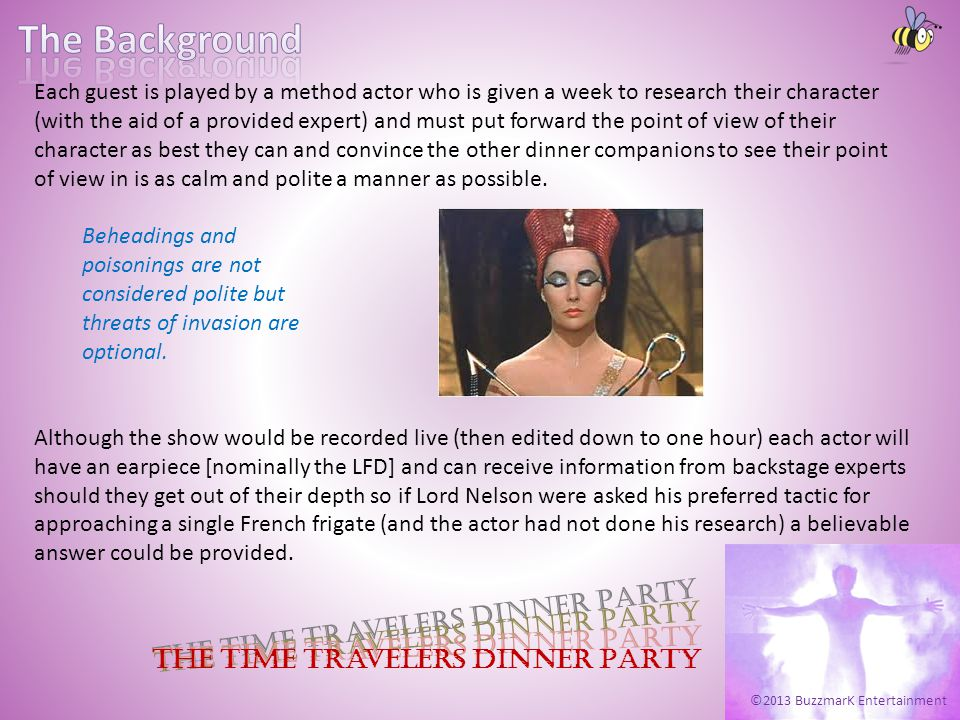 ©2013 BuzzmarK Entertainment The Time Travelers Dinner Party Each guest is played by a method actor who is given a week to research their character (w