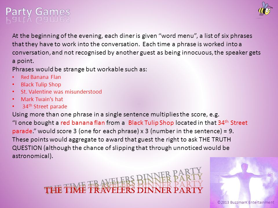 ©2013 BuzzmarK Entertainment The Time Travelers Dinner Party At the beginning of the evening, each diner is given word menu, a list of six phrases tha