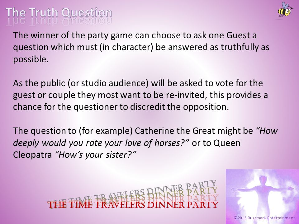 ©2013 BuzzmarK Entertainment The Time Travelers Dinner Party The winner of the party game can choose to ask one Guest a question which must (in charac