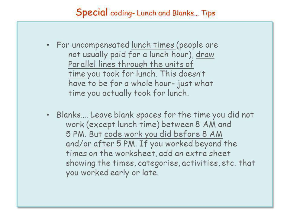 Special coding- Lunch and Blanks… Tips For uncompensated lunch times (people are not usually paid for a lunch hour), draw Parallel lines through the u
