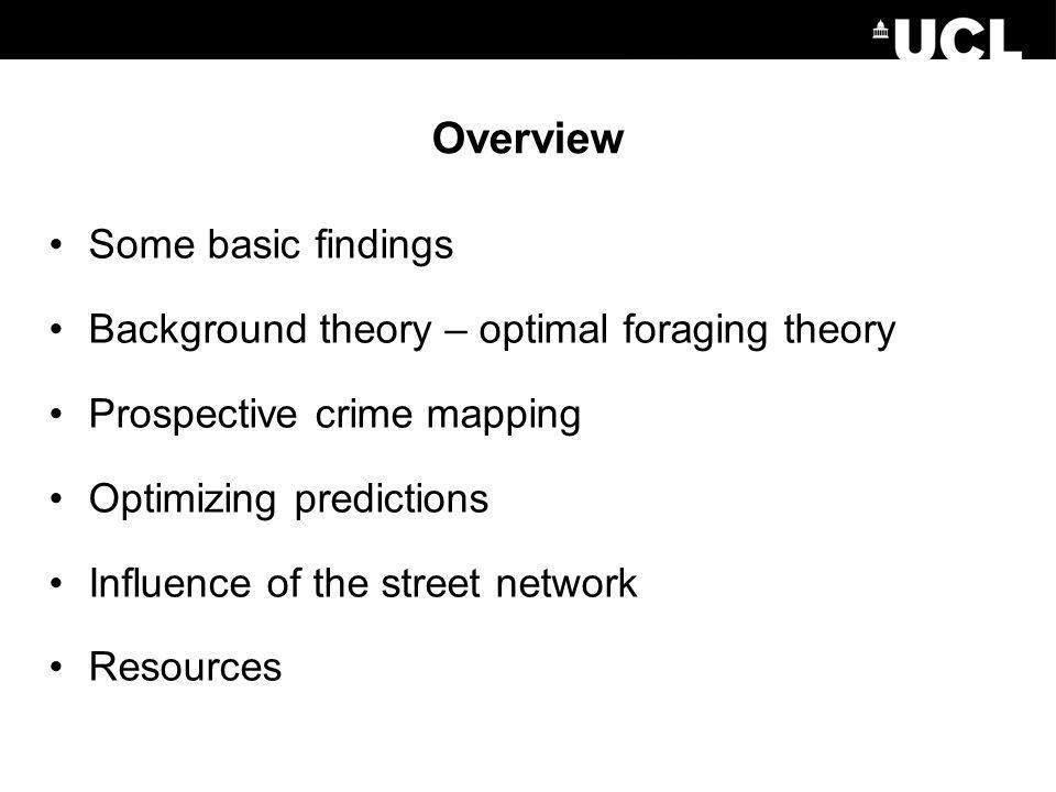 Overview Some basic findings Background theory – optimal foraging theory Prospective crime mapping Optimizing predictions Influence of the street network Resources