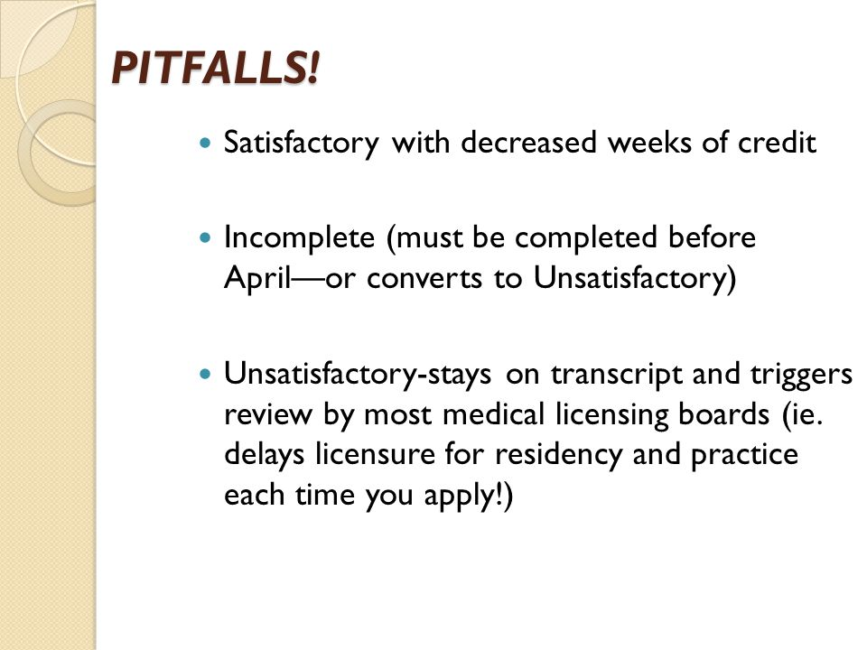 PITFALLS! Satisfactory with decreased weeks of credit Incomplete (must be completed before Aprilor converts to Unsatisfactory) Unsatisfactory-stays on
