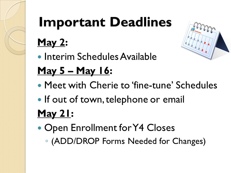 Important Deadlines May 2: Interim Schedules Available May 5 – May 16: Meet with Cherie to fine-tune Schedules If out of town, telephone or email May