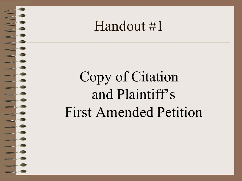 Handout #1 Copy of Citation and Plaintiffs First Amended Petition