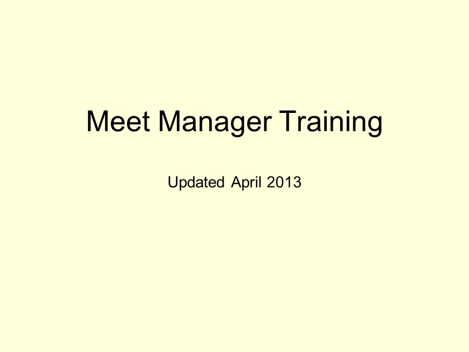 Meet Manager Training Updated April 2013