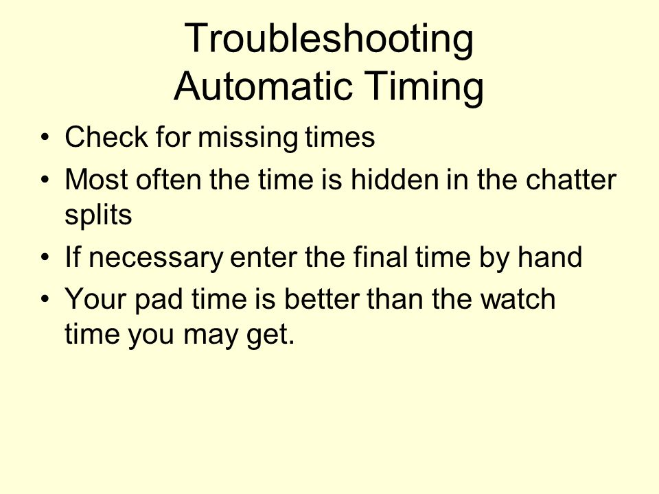 Check for missing times Most often the time is hidden in the chatter splits If necessary enter the final time by hand Your pad time is better than the watch time you may get.