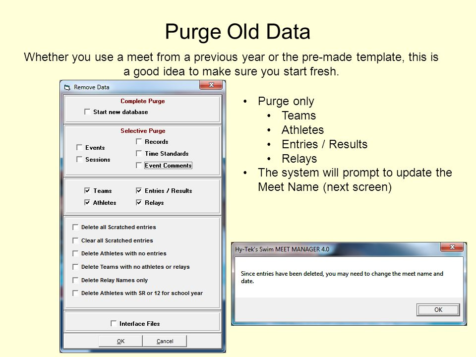 Purge Old Data Whether you use a meet from a previous year or the pre-made template, this is a good idea to make sure you start fresh. Purge only Team