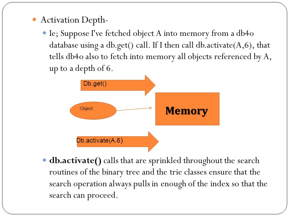 Activation Depth- Ie; Suppose I ve fetched object A into memory from a db4o database using a db.get() call.