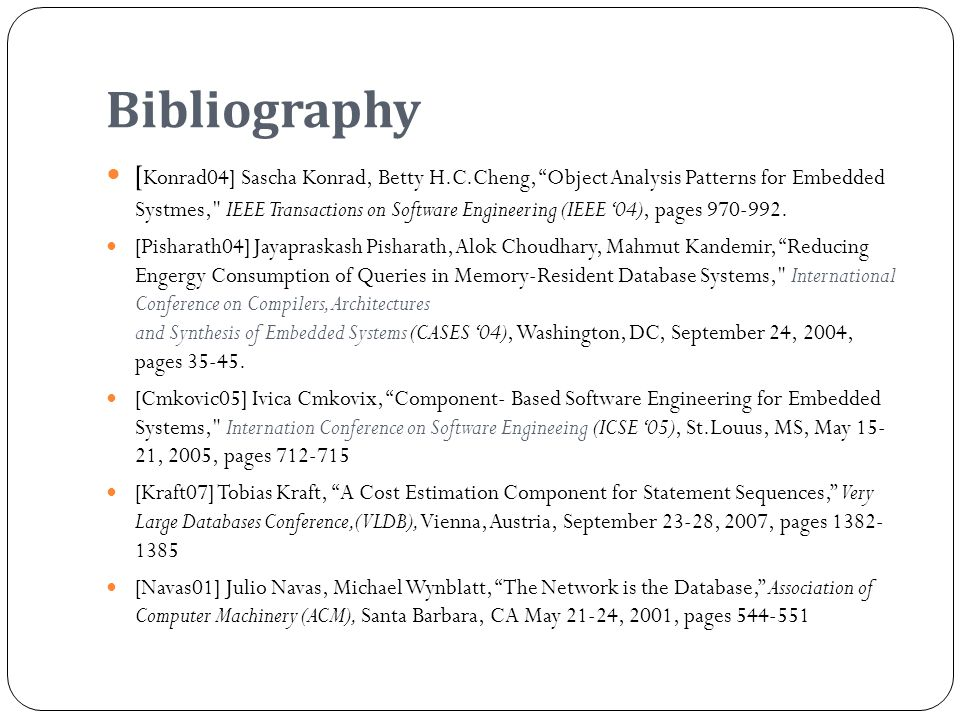 Bibliography [ Konrad04] Sascha Konrad, Betty H.C.Cheng, Object Analysis Patterns for Embedded Systmes, IEEE Transactions on Software Engineering (IEEE 04), pages 970-992.