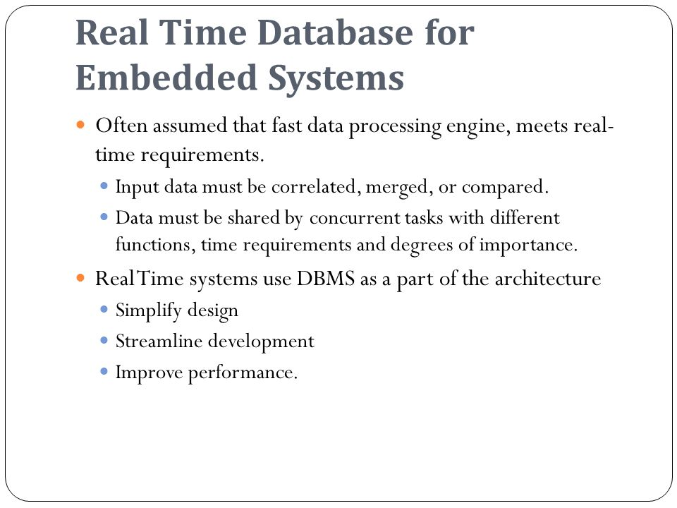 Real Time Database for Embedded Systems Often assumed that fast data processing engine, meets real- time requirements.