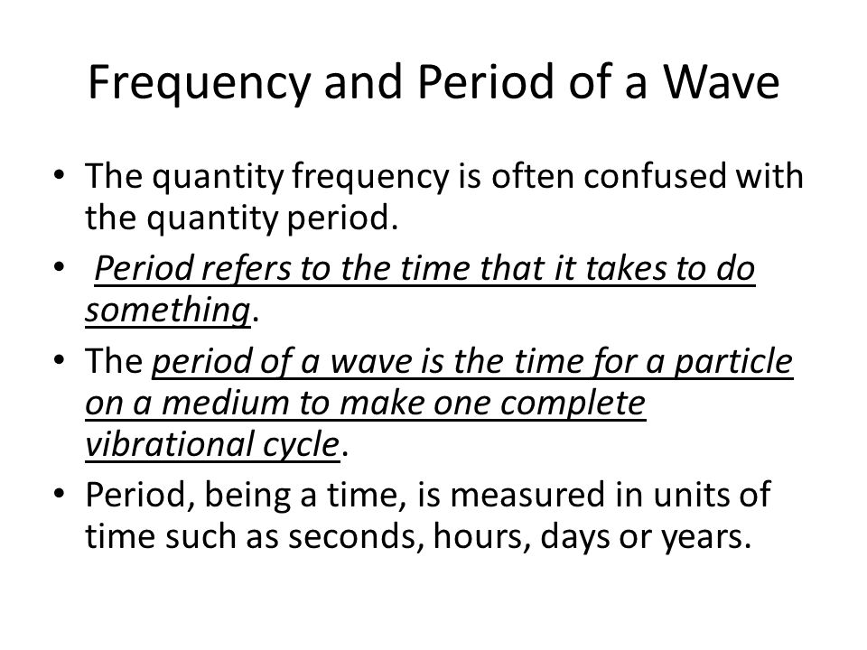 Frequency and Period of a Wave The quantity frequency is often confused with the quantity period. Period refers to the time that it takes to do someth