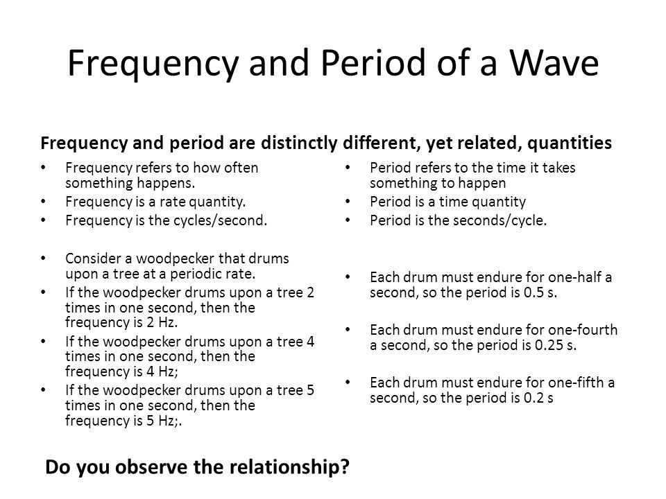 Frequency and Period of a Wave Frequency and period are distinctly different, yet related, quantities Frequency refers to how often something happens.