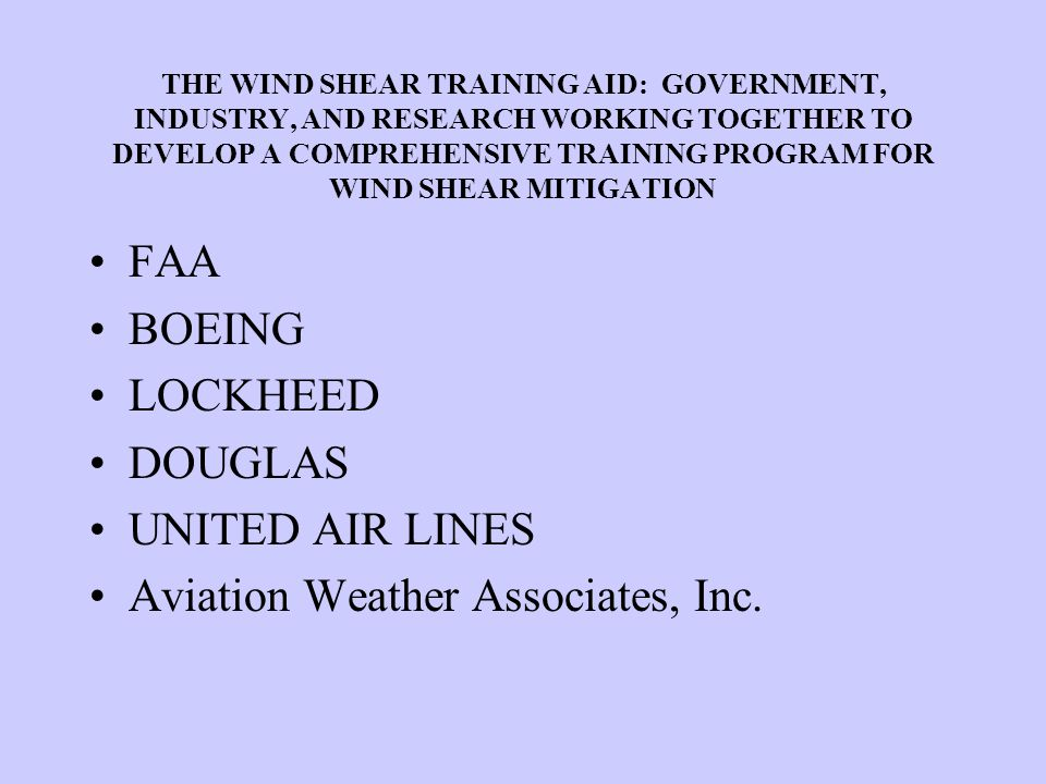 THE WIND SHEAR TRAINING AID: GOVERNMENT, INDUSTRY, AND RESEARCH WORKING TOGETHER TO DEVELOP A COMPREHENSIVE TRAINING PROGRAM FOR WIND SHEAR MITIGATION