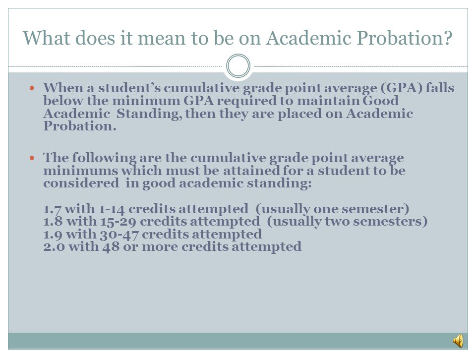 WHAT IS IT? HOW DID I GET ON ACADEMIC PROBATION? WHAT ARE MY OPTIONS? Academic Probation