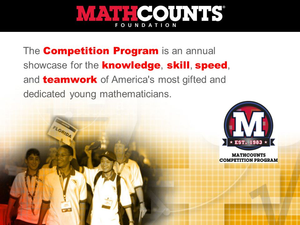The Competition Program is an annual showcase for the knowledge, skill, speed, and teamwork of America s most gifted and dedicated young mathematicians.