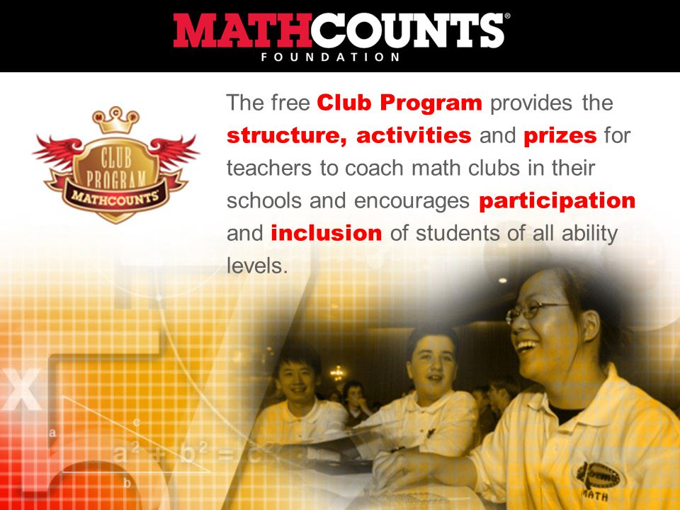 The free Club Program provides the structure, activities and prizes for teachers to coach math clubs in their schools and encourages participation and inclusion of students of all ability levels.