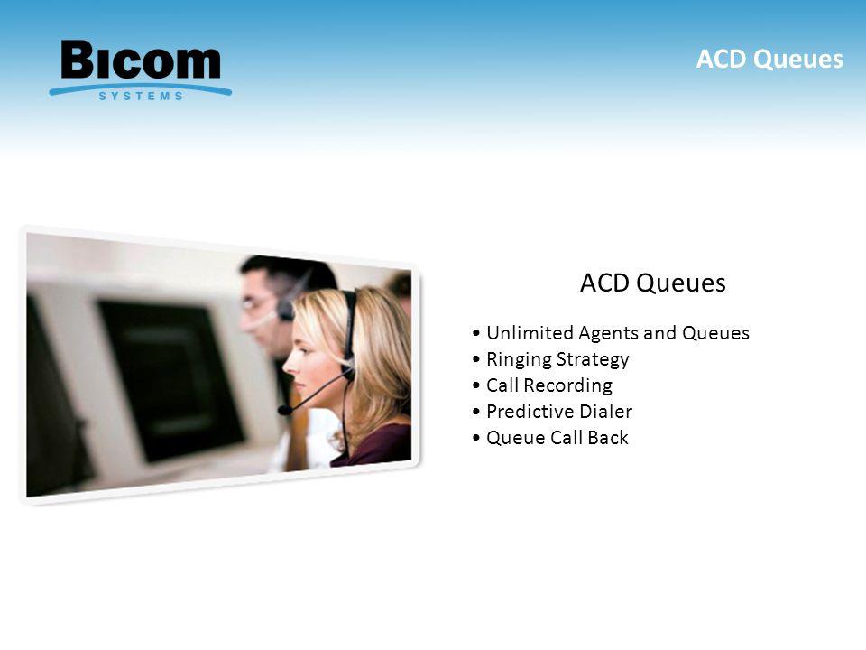 ACD Queues Unlimited Agents and Queues Ringing Strategy Call Recording Predictive Dialer Queue Call Back ACD Queues