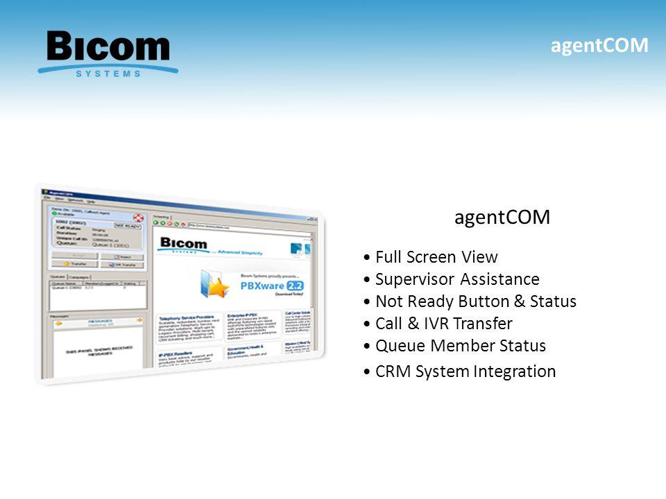 agentCOM Full Screen View Supervisor Assistance Not Ready Button & Status Call & IVR Transfer Queue Member Status CRM System Integration agentCOM