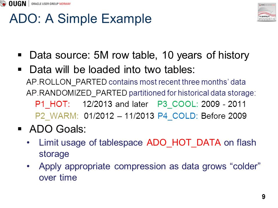 9 ADO: A Simple Example Data source: 5M row table, 10 years of history Data will be loaded into two tables: AP.ROLLON_PARTED contains most recent thre