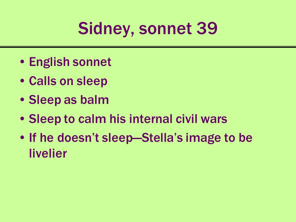 Sidney, sonnet 39 English sonnet Calls on sleep Sleep as balm Sleep to calm his internal civil wars If he doesnt sleepStellas image to be livelier
