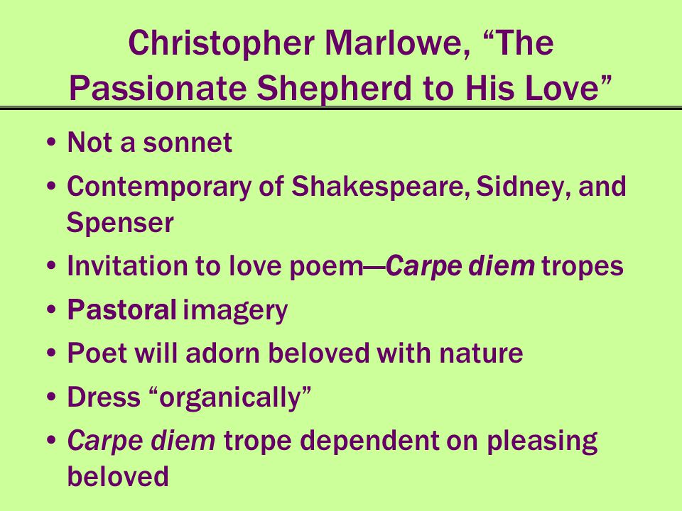 Christopher Marlowe, The Passionate Shepherd to His Love Not a sonnet Contemporary of Shakespeare, Sidney, and Spenser Invitation to love poemCarpe di