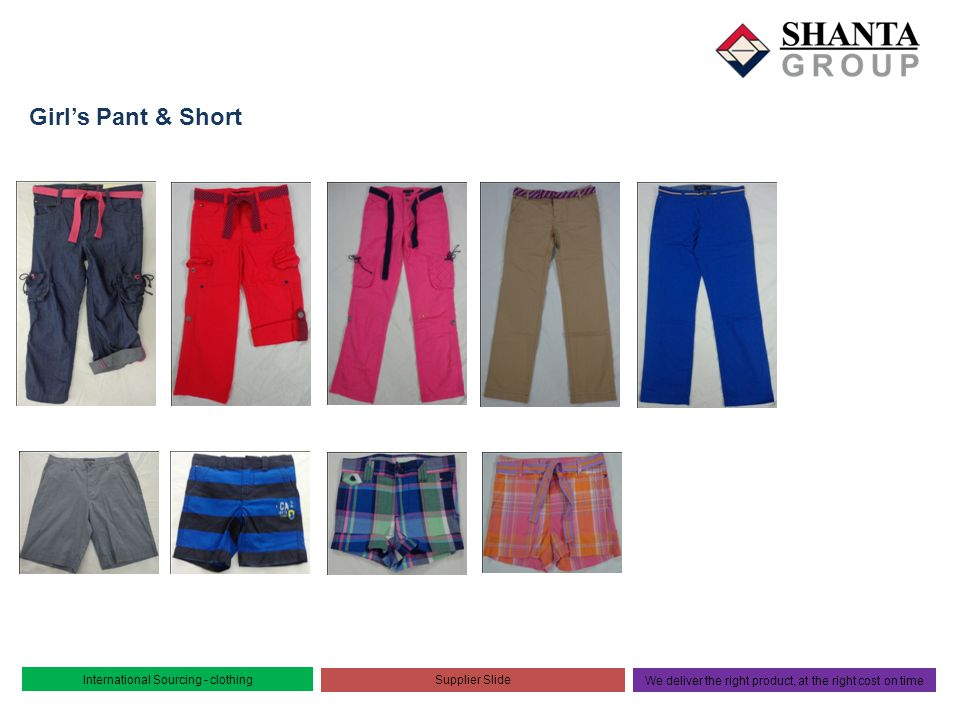 Shanta product line: International Sourcing - clothing Supplier Slide We deliver the right product, at the right cost on time Boys Pant & Short
