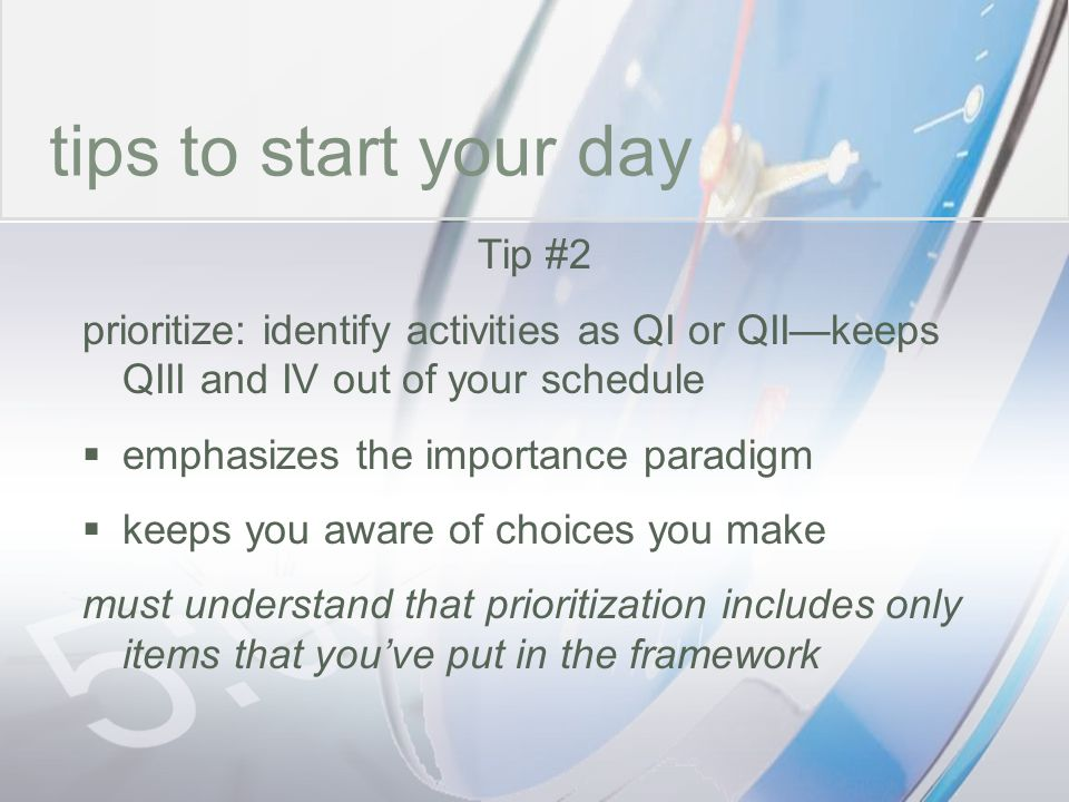 time tips to start your day Tip #2 prioritize: identify activities as QI or QIIkeeps QIII and IV out of your schedule emphasizes the importance paradi