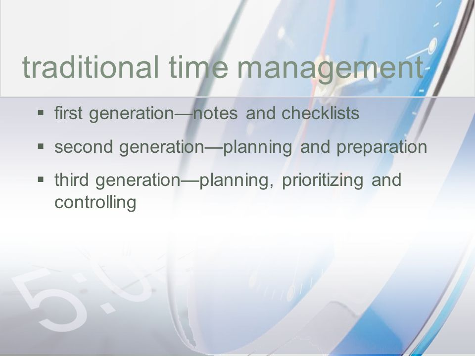 time traditional time management first generationnotes and checklists second generationplanning and preparation third generationplanning, prioritizing