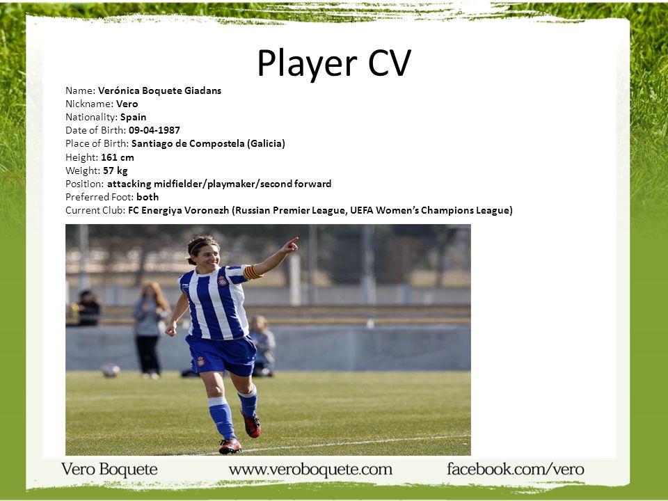 Player CV Name: Verónica Boquete Giadans Nickname: Vero Nationality: Spain Date of Birth: 09-04-1987 Place of Birth: Santiago de Compostela (Galicia)