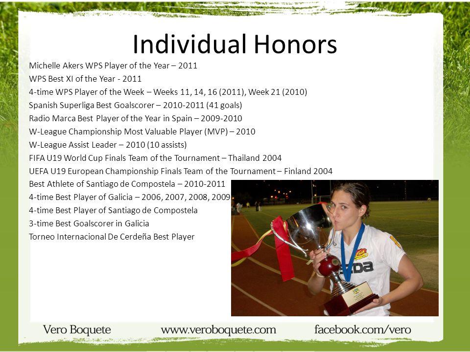 Individual Honors Michelle Akers WPS Player of the Year – 2011 WPS Best XI of the Year - 2011 4-time WPS Player of the Week – Weeks 11, 14, 16 (2011),