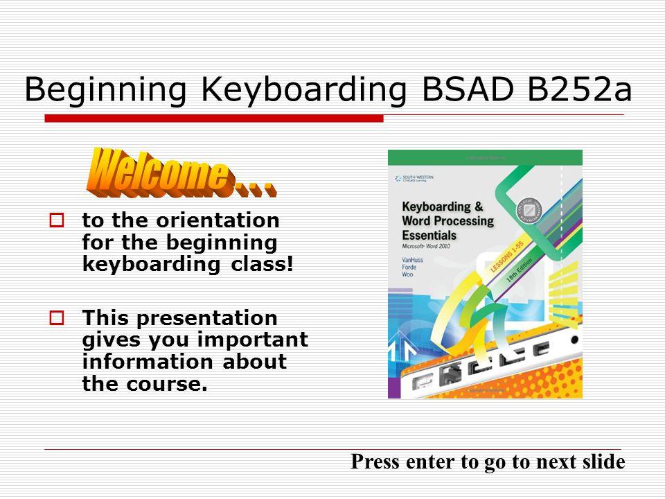 Beginning Keyboarding BSAD B252a to the orientation for the beginning keyboarding class.