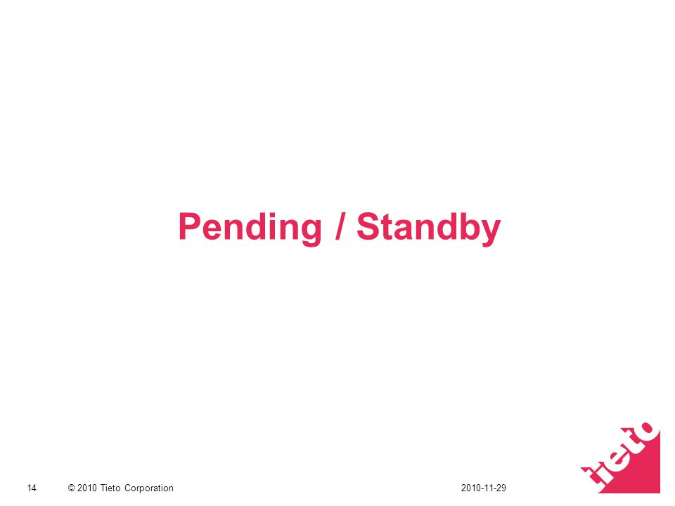 © 2010 Tieto Corporation Pending / Standby 142010-11-29