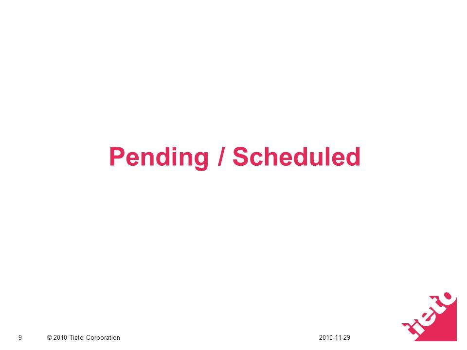 © 2010 Tieto Corporation Pending / Scheduled 92010-11-29